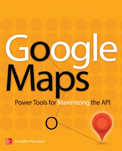 Google Maps: Power Tools for Maximizing the API Pdf