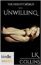 The Fidelity World: Unwilling (Kindle Worlds Novella)