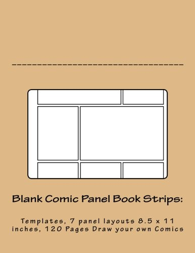 Blank Comic Panel Book Strips:: Templates, 7 Panel Layouts 8.5 X 11 Inches, 120 Pages Draw Your Own Comics (Comic Drawing Strip Books 223) (Volume 1)
