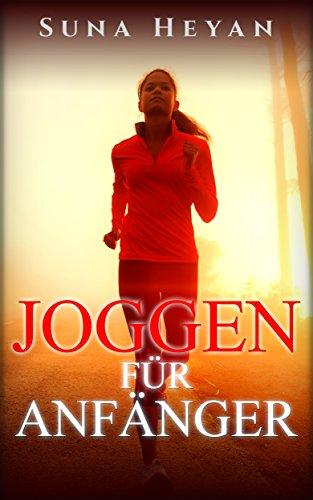 Joggen für Anfänger: Abnehmen durch gesundes und angenehmes Lauftraining: (Ausdauertraining, Stoffwechsel beschleunigen, Laufen für Anfänger, Fitness für Frauen, Abnehmen im Spaziergang)