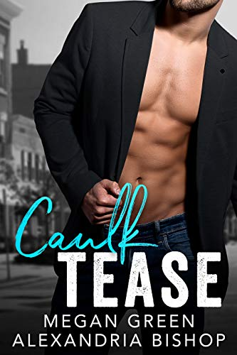 Caulk Tease: An Enemies to Lovers Romance