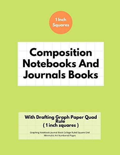 Composition Notebooks And Journals Books With Drafting Graph Paper Quad Rule ( 1 inch squares ): Graphing Notebook Journal Book College Ruled Square Grid Minimalist Art Numbered Pages Volume 97