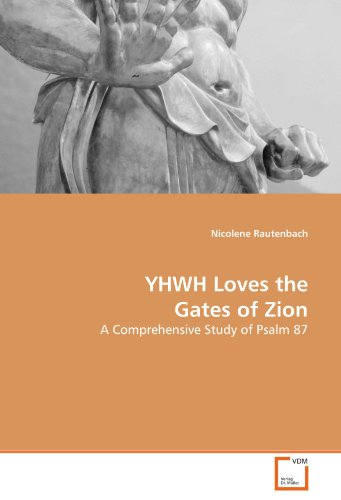 YHWH Loves the Gates of Zion: A Comprehensive Study of Psalm 87