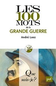 Les 100 mots de la Grande Guerre par André Loez