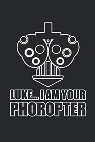 Luke... I am Your Phoropter: 100+ Lined Pages for Optometrists