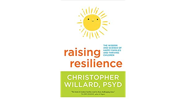 Raising resilience the wisdom and science of happy families and raising resilience the wisdom and science of happy families and thriving children ebook christopher willard amazon kindle store fandeluxe Gallery