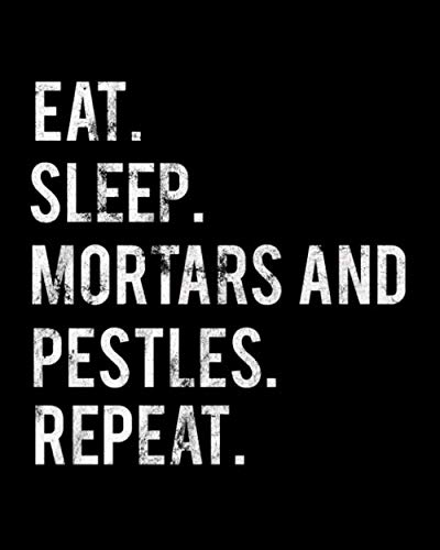 Eat Sleep Mortars and Pestles Repeat: 2020 Monthly Planner For Mortars and Pestles Collector Book 8 in x 10 in 110 Pages Notebook