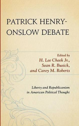 Patrick Henry-Onslow Debate: Liberty and Republicanism in American Political Thought - Henry Patrick Mall