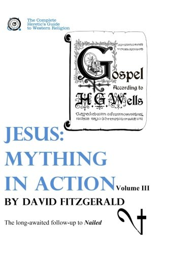 Jesus: Mything in Action, Vol. III (The Complete Heretic's Guide to Western Religion) (Volume - Heretics Guide
