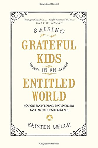 Raising Grateful Kids In An Entitled World  How One Family Learned That Saying No Can Lead To Lifes Biggest Yes
