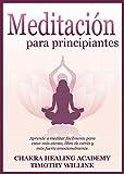 Meditación para principiantes: Aprende a meditar fácilmente para estar más atento, libre de estrés y más fuerte emocionalmente. (Spanish Edition)