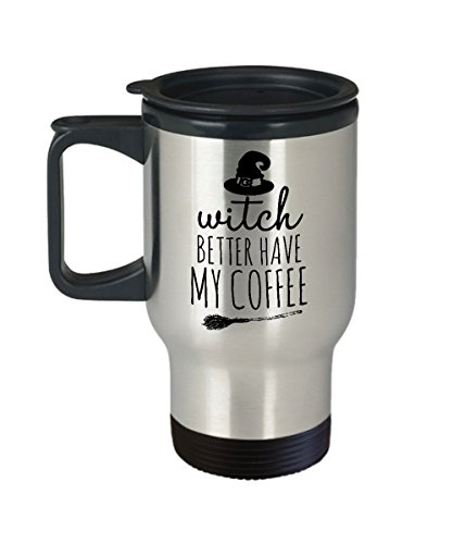 Witch Better Have My Coffee Funny Saying Halloween Travel Mug with Lid]()