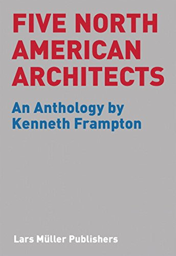 Five North American Architects: An Anthology by Kenneth Frampton