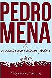PEDRO MENA   E O  NAVIO QUE VIROU PEDRA: UM ROMANCE SOBRE AS INCERTEZAS DA VIDA (Portuguese Edition)
