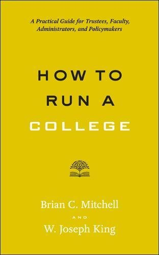 How to Run a College: A Practical Guide for Trustees, Faculty, Administrators, and Policymakers (Higher Ed Leadership Essentials)