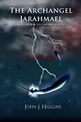 In Rebellion (Book II The Archangel Jarahmael and the War to Conquer Heaven) by John J Higgins (2013-04-25)