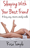Sleeping With Your Best Friend: A funny, sexy, romantic comdey novella