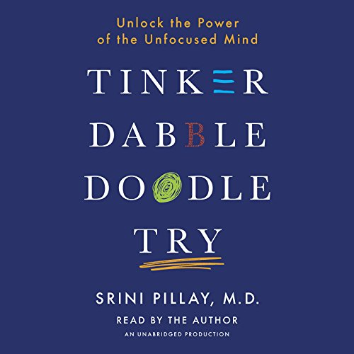 Tinker Dabble Doodle Try: Unlock the Power of the Unfocused Mind by Random House Audio