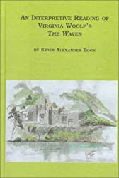 Interpretative Reading of Virginia Woolf's The Waves: Narrative, Time and Self (Studies in British Literature) by Kevin Alexander Boon (1998-06-30)