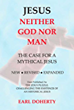 Jesus: Neither God Nor Man - The Case for a Mythical Jesus (English Edition)