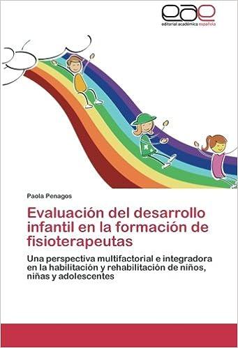 Evaluación del desarrollo infantil en la formación de fisioterapeutas: Una perspectiva multifactorial e integradora en la habilitación y rehabilitación de niños, niñas y adolescentes