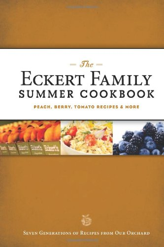 The Eckert Family Summer Cookbook: Peach, Tomato, Blackberry Recipes and More by Jill Eckert-Tantillo and Angie Eckert