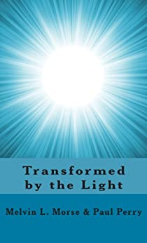 Transformed by the Light: The Powerful Effect of Near-Death Experiences on People's Lives by [Morse, Melvin L., Perry, Paul]