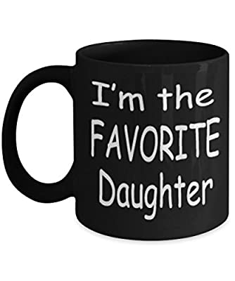 I'm The Favorite Daughter Mug Black Unique Birthday, Special Or Funny Occasion Gift. Best 11 Oz Ceramic Novelty Cup for Coffee, Tea Or Toddy