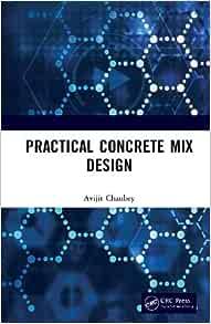 Practical Concrete Mix Design Chaubey Avijit 9780367249496 Amazon Com Books