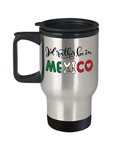 I'd Rather be in Mexico Travel Mug Expat Mexican Gift Novelty Birthday Coffee Cup