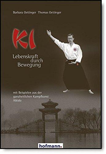 Ki - Lebenskraft durch Bewegung: mit Beispielen aus der ganzheitlichen Kampfkunst Aikido