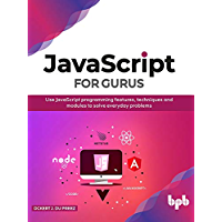JavaScript for Gurus: Use JavaScript programming features, techniques and modules to solve everyday problems (English Edition)