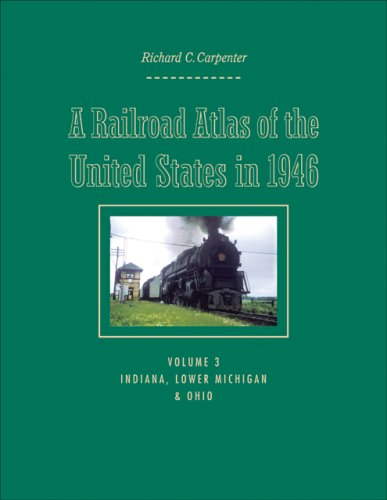 Johns Hopkins Atlas (A Railroad Atlas of the United States in 1946: Volume 3: Indiana, Lower Michigan, and Ohio (Creating the North American Landscape))