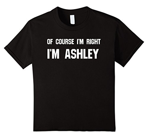 kids-of-course-im-right-im-ashley-funny-sarcastic-t-shirt-10-black
