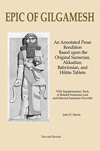 Book cover from Epic of Gilgamesh: An Annotated Prose Rendition Based upon the Original Akkadian, Babylonian, Hittite and Sumerian Tablets with Supplementary Text . by John D Harris