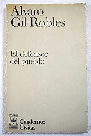 El defensor del pueblo: (comentarios en torno a una proposicion de Ley organica) (Cuadernos Civitas) (Spanish Edition): Alvaro Gil-Robles y Gil-Delgado: ...