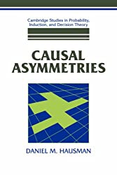 Causal Asymmetries (Cambridge Studies in Probability, Induction and Decision Theory)