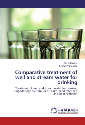 Comparative treatment of well and stream water for drinking: Treatment of well and stream water for drinking using Moringa oleifera seeds, alum, sand filter bed and solar radiation