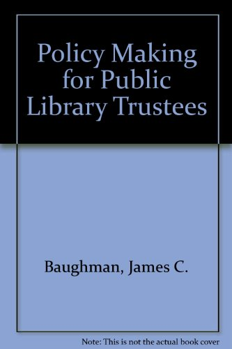 Policy Making for Public Library Trustees by Libraries Unltd Inc