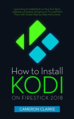How-to-Install-Kodi-on-Firestick-2018-Learn-How-to-Install-Kodi-on-Your-Fire-Stick-Jailbreak-a-Firestick-Stream-Live-TV-and-Much-More-with-Simple-Step-by-Step-Instructions