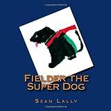 Fielder the Super Dog, Sean Lally, 1490453741
