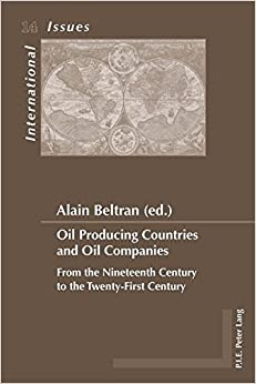 Oil Producing Countries and Oil Companies: From the Nineteenth Century to the Twenty-First Century (Enjeux internationaux/International Issues)