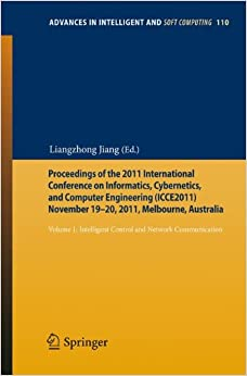 Book Proceedings of the 2011 International Conference on Informatics, Cybernetics, and Computer Engineering (ICCE2011) November 19-20, 2011, Melbourne, ... (Advances in Intelligent and Soft Computing)