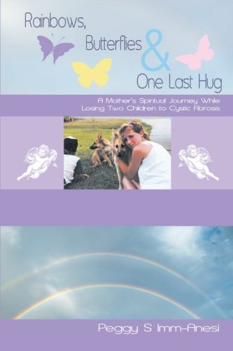 Rainbows, Butterflies & One Last Hug: A Mother's Spiritual Journey While Losing Two Children to Cystic Fibrosis pdf epub
