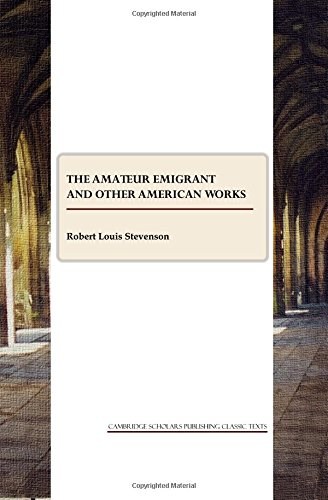 The Amateur Emigrant and Other American Works (Cambridge Scholars Publishing Classics Texts)