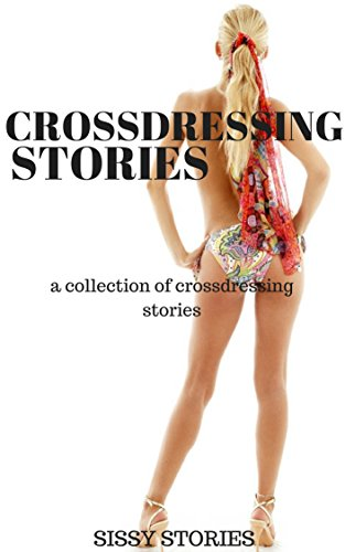Crossdressing Stories A Collection Of Crossdressing Stories By Stories Sissy
