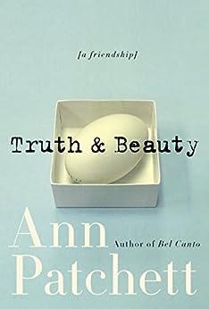 Truth & Beauty: A Friendship by [Patchett, Ann]