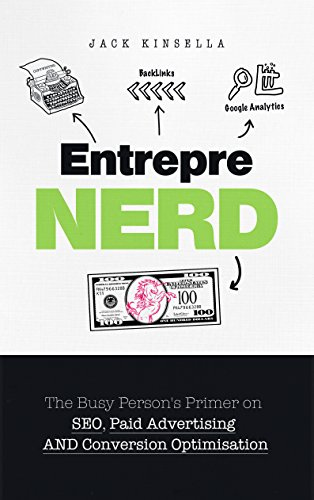 Entreprenerd: The Busy Person's Primer on SEO, Paid Advertising, and Conversion Optimisation