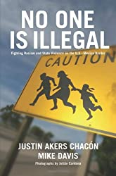 No One Is Illegal: Fighting Racism and State Violence on the U.S.-Mexico Border