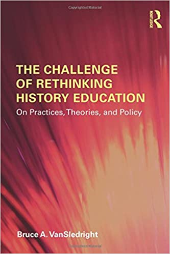 Book The Challenge of Rethinking History Education: On Practices, Theories, and Policy